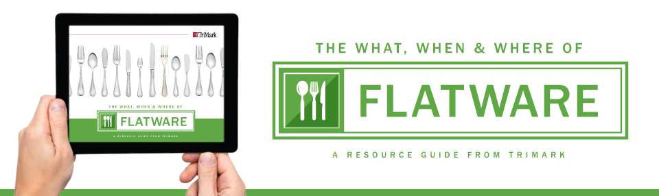 The What, When & Where of Commercial Flatware for Foodsevice & Restaurants